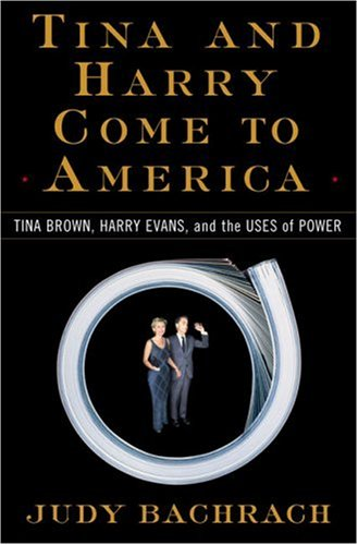 Tina And Harry Come To America: Tina Brown, Harry Evans, And The Uses Of Power