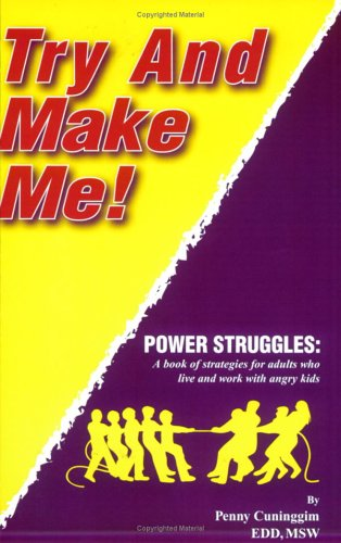Try And Make Me! Power Struggles: A Book Of Strategies For Adults Who Live And Work With Angry Kids