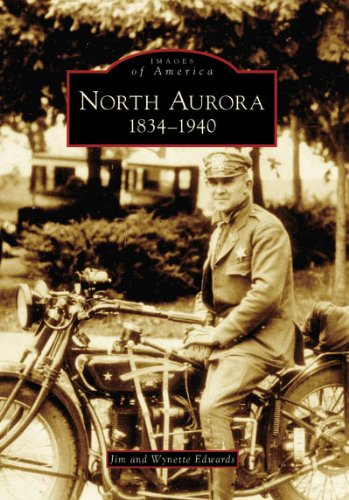 North Aurora: 1834-1940   (Il)  (Images Of America)