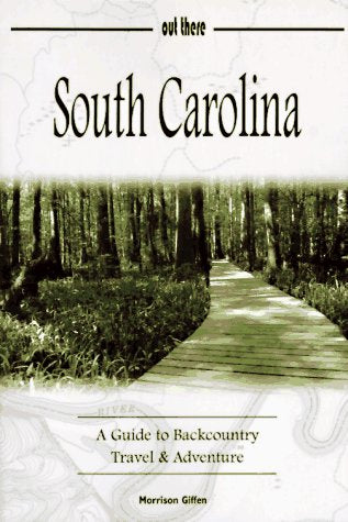 South Carolina: A Guide To Backcountry Travel & Adventure (Guides To Backcountry Travel & Adventure.)