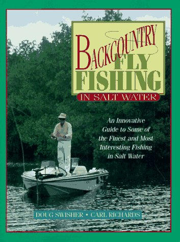 Backcountry Fly Fishing In Salt Water: An Innovative Guide To Some Of The Finest And Most Interesting Fishing In Salt Water