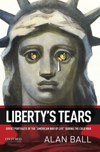 Liberty'S Tears: Soviet Portraits Of The American Way Of Life During The Cold War