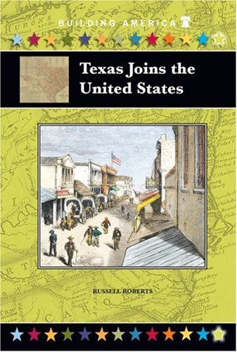 Texas Joins The United States (Building America) (Building America (Mitchell Lane))