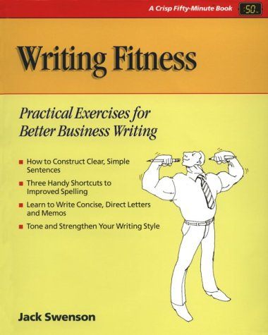Writing Fitness: Practical Exercises For Better Business Writing (The Fifty-Minute Series)