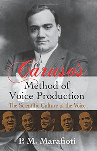 Caruso'S Method Of Voice Production: The Scientific Culture Of The Voice (Dover Books On Music)