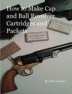 How To Make Cap And Ball Revolver Cartridges And Packets.