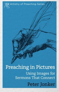 Preaching In Pictures: Using Images For Sermons That Connect (Artistry Of Preaching Series)