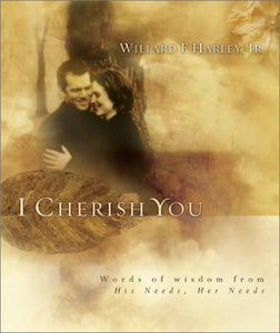 I Cherish You: Words Of Wisdom From His Needs, Her Needs