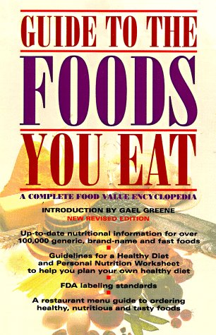 Guide To The Foods You Eat: A Complete Food Value Encyclopedia