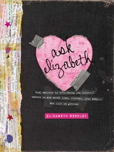 Ask Elizabeth: Real Answers To Everything You Secretly Wanted To Ask Aboutlove, Friends, Yourbo Dy... And Life In General