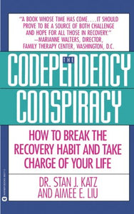Codependency Conspiracy: How To Break The Recovery Habit And Take Charge Ofyour Life