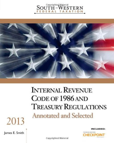 South-Western Federal Taxation: Internal Revenue Code Of 1986 And Treasury Regulations, Annotated And Selected, 2013