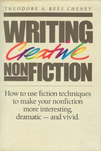 Writing Creative Nonfiction: How To Use Fiction Techniques To Make Your Nonfiction More Interesting, Dramatic-And Vivid