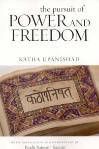 The Pursuit Of Power And Freedom: Katha Upanishad