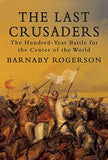 The Last Crusaders: The Hundred-Year Battle For The Center Of The World