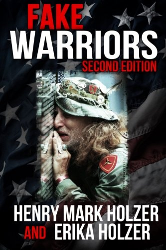 Fake Warriors (Second Edition): Identifying, Exposing, And Punishing Those Who Falsify Their Military Service