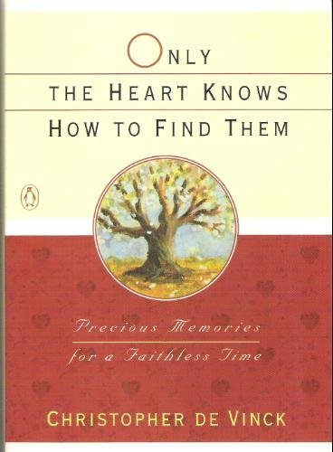 Only The Heart Knows How To Find Them: Precious Memories For A Faithless Time