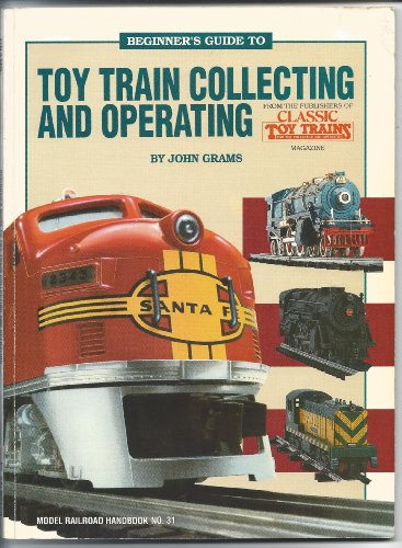 Beginner'S Guide To Toy Train Collecting And Operating - Model Railroad Handbook No. 31