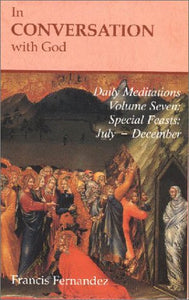 In Conversation With God: Meditations For Each Day Of The Year, Vol. 7: Special Feasts, July-December
