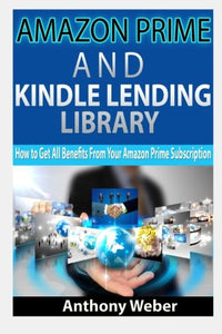 Amazon Prime: And Kindle Lending Library. How To Get All Benefits From Amazon Prime Subscription (Kindle Unlimited, Lending Library,Amazon Echo) ... Services, Social Media,Echo (Volume 1)