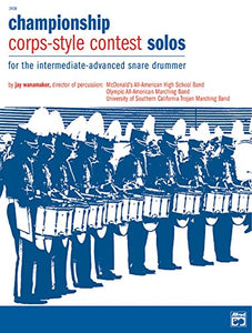 Championship Corps-Style Contest Solos: For The Intermediate-Advanced Snare Drummer