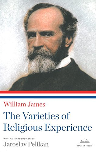 The Varieties Of Religious Experience: A Library Of America Paperback Classic (The Library Of America Paperback Classics Series)