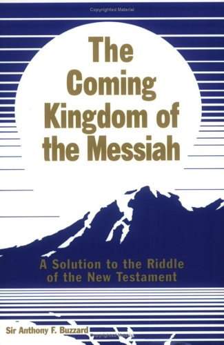 The Coming Kingdom Of The Messiah: A Solution To The Riddle Of The New Testament