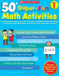 50+ Super-Fun Math Activities: Grade 1: Easy Standards-Based Lessons, Activities, And Reproducibles That Build And Reinforce The Math Skills And Concepts 1St Graders Need To Know