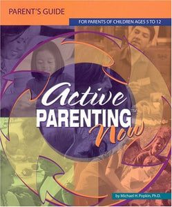 Active Parenting Now: For Parents Of Children Ages 5 To 12