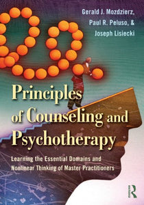 Principles Of Counseling And Psychotherapy: Learning The Essential Domains And Nonlinear Thinking Of Master Practitioners