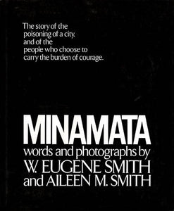 Minamata: The Story Of The Poisoning Of A City, And Of The People Who Chose To Carry The Burden Of Courage.