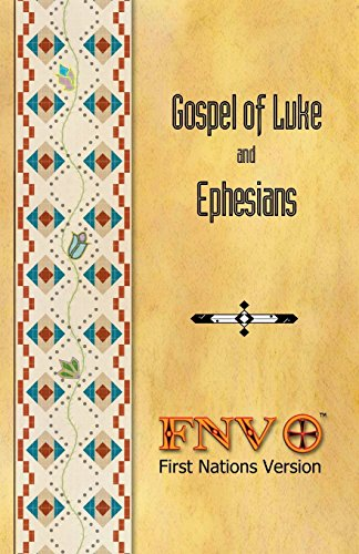 Gospel Of Luke And Ephesians: First Nations Version