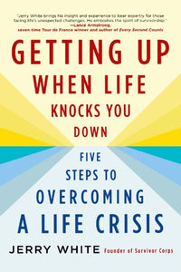 Getting Up When Life Knocks You Down: Five Steps To Overcoming A Life Crisis