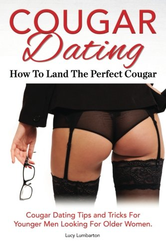Cougar Dating. How  To Land The Perfect Cougar. Cougar Dating Tips And Tricks For Younger Men Looking For Older Women.