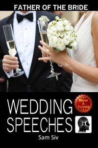 Wedding Speeches: Father Of The Bride Speeches: How To Give The Perfect Speech  At Your Perfectly Wonderful Daughter?S Wedding (Wedding Speeches - Books By Sam Siv) (Volume 2)