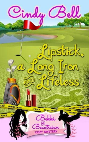 Lipstick, A Long Iron And Lifeless (A Bekki The Beautician Cozy Mystery) (Volume 11)