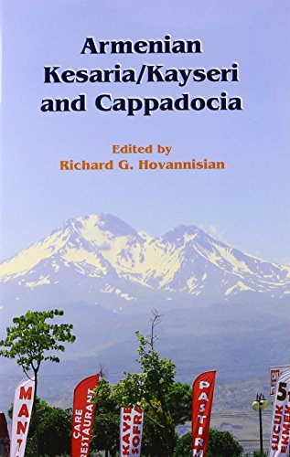 Armenian Kesaria /Kayseri And Cappadocia (Ucla Armenian History And Culture: Historic Armenian Cities And Provinces)