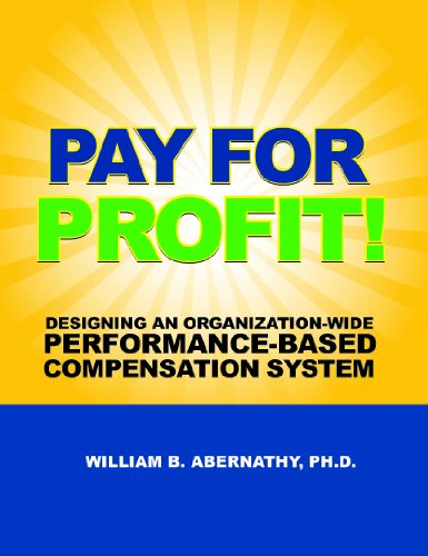 Pay For Profit: Designing An Organization-Wide Performance-Based Compensation System