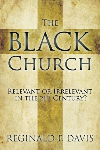 The Black Church: Relevant Or Irrelevant In The 21St Century?