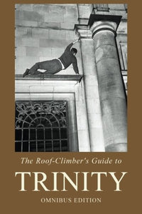 The Roof-Climber'S Guide To Trinity: Omnibus Edition
