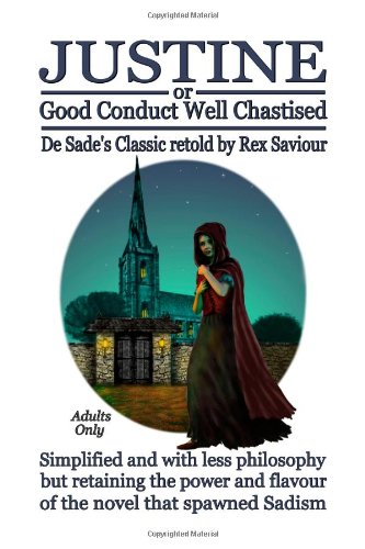Justine Or Good Conduct Well Chastised: A Novel Of Erotic Domination, Bondage And Bdsm