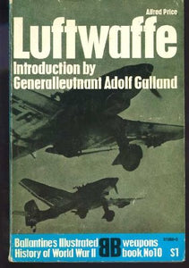 Luftwaffe:  Birth, Life And Death Of An Air Force (Ballantine'S Illustrated History Of World War Ii, Weapons, No. 10)