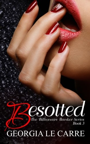 Besotted (The Billionaire Banker Series) (Volume 3)