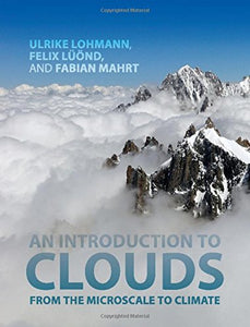 An Introduction To Clouds: From The Microscale To Climate