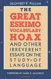 The Great Eskimo Vocabulary Hoax And Other Irreverent Essays On The Study Of Language