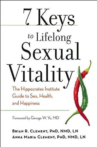 7 Keys To Lifelong Sexual Vitality: The Hippocrates Institute Guide To Sex, Health, And Happiness