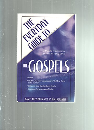 The Everyday Guide To-- The Gospels