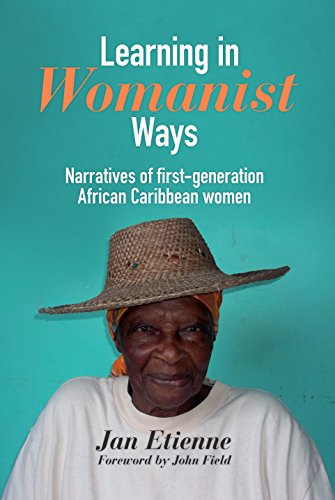 Learning In Womanist Ways: Narratives Of First Generation African Caribbean Women