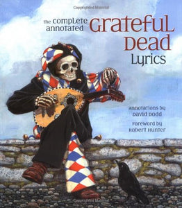 The Complete Annotated Grateful Dead Lyrics
