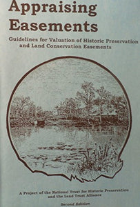 Appraising Easements: Guidelines For Valuation Of Historic Preservation And Land Conservation Easements